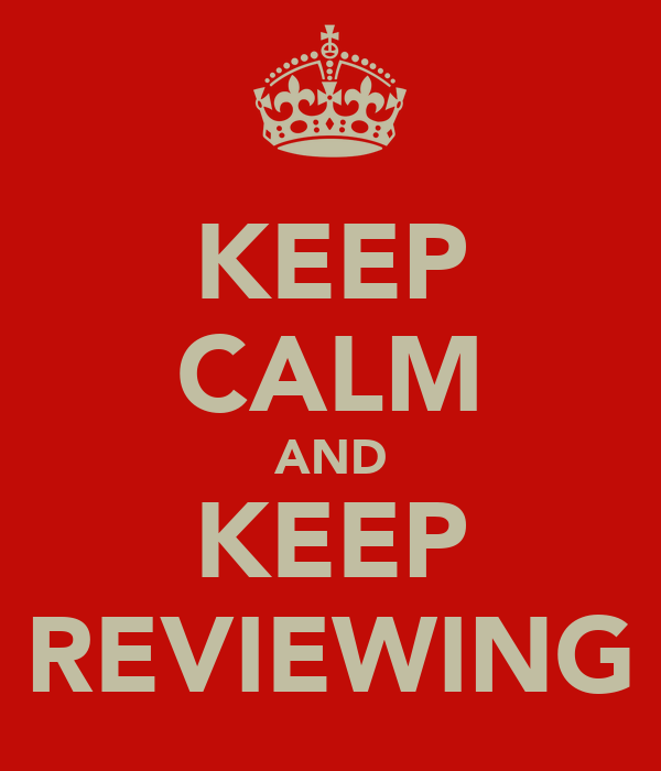 KEEP CALM AND KEEP REVIEWING