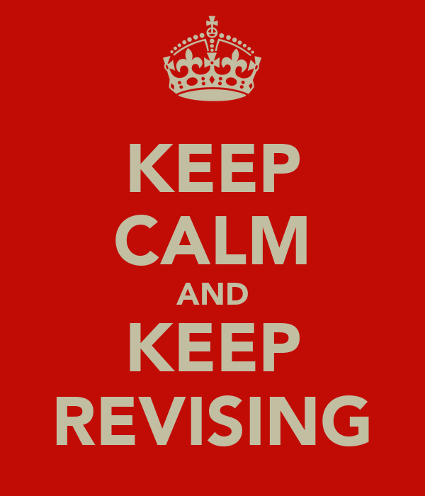KEEP CALM AND KEEP REVISING