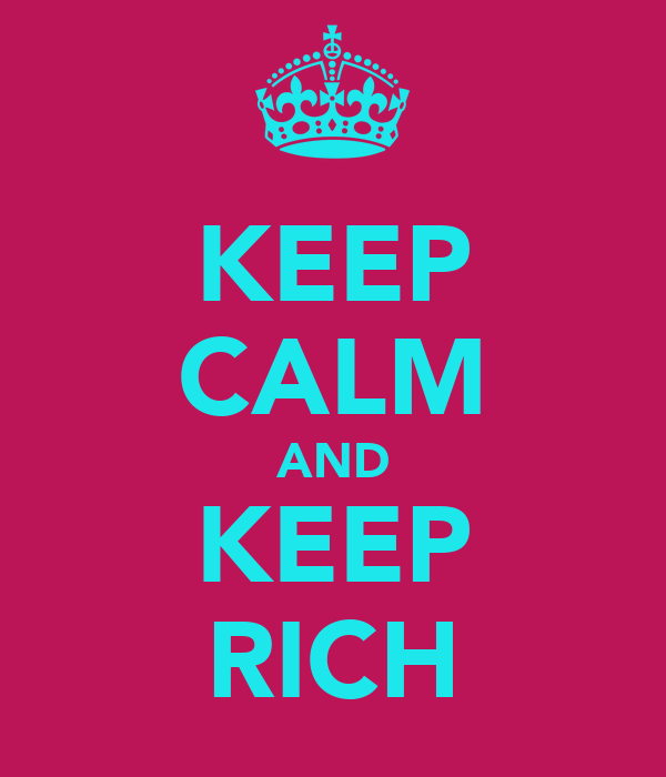 KEEP CALM AND KEEP RICH