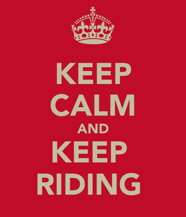 KEEP CALM AND KEEP  RIDING