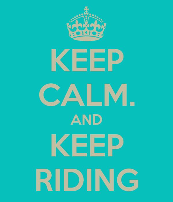 KEEP CALM. AND KEEP RIDING
