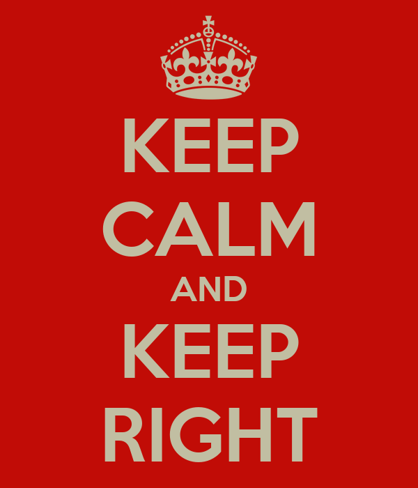KEEP CALM AND KEEP RIGHT