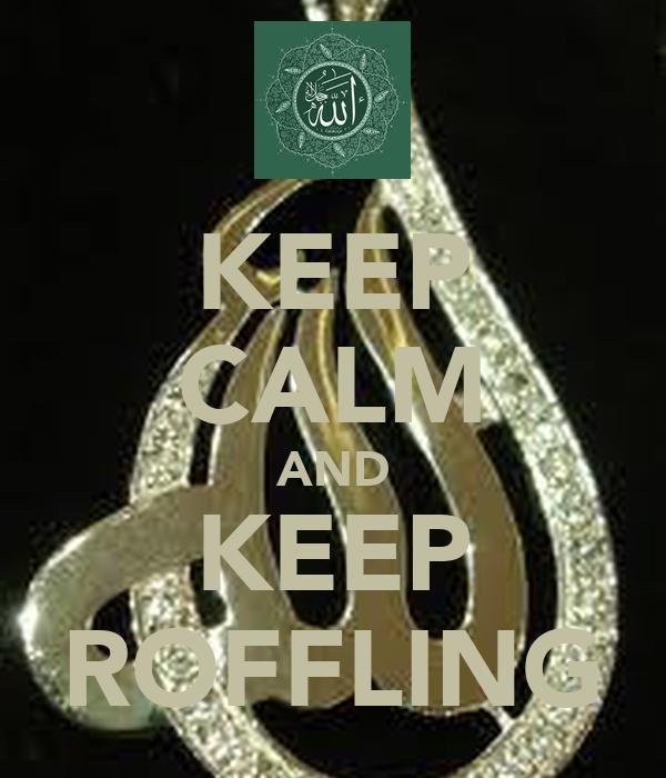 KEEP CALM AND KEEP ROFFLING