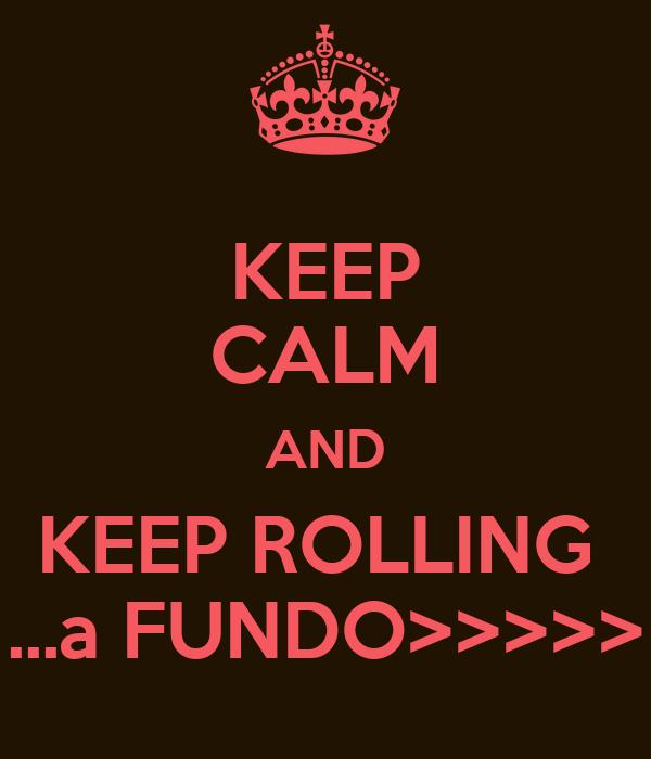KEEP CALM AND KEEP ROLLING  ...a FUNDO>>>>>
