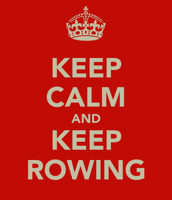 KEEP CALM AND KEEP ROWING