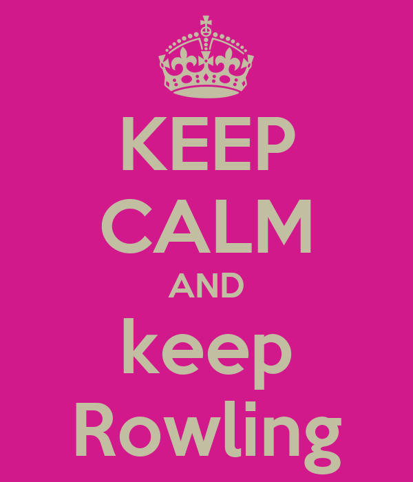 KEEP CALM AND keep Rowling