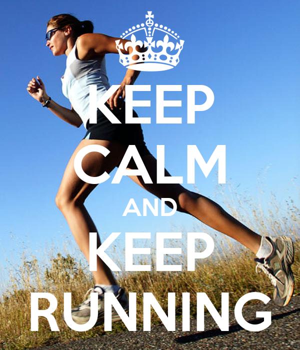 KEEP CALM AND KEEP RUNNING