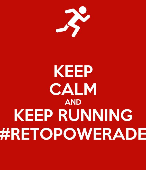 KEEP CALM AND KEEP RUNNING #RETOPOWERADE