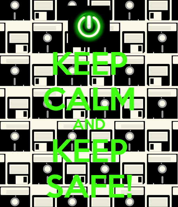 KEEP CALM AND  KEEP  SAFE!