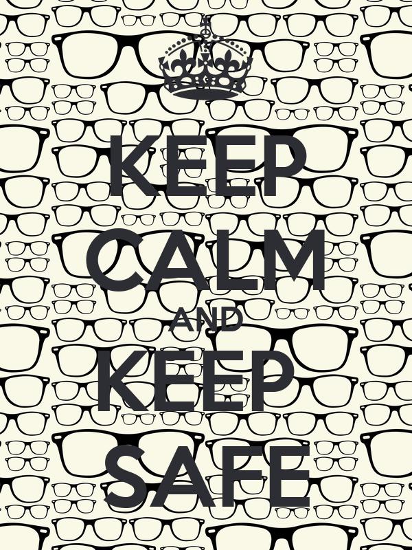 KEEP CALM AND KEEP  SAFE