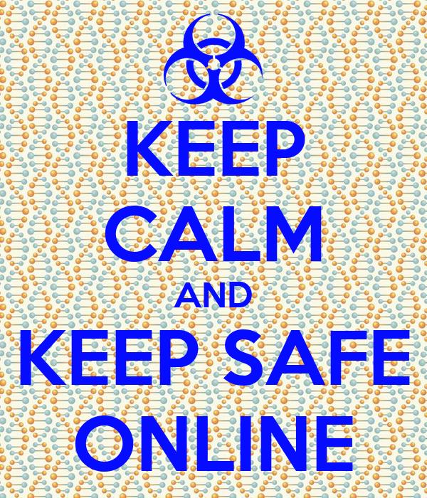 KEEP CALM AND KEEP SAFE ONLINE