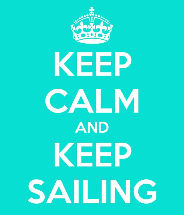 KEEP CALM AND KEEP SAILING