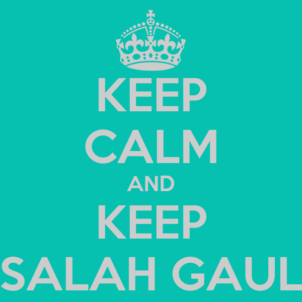 KEEP CALM AND KEEP SALAH GAUL