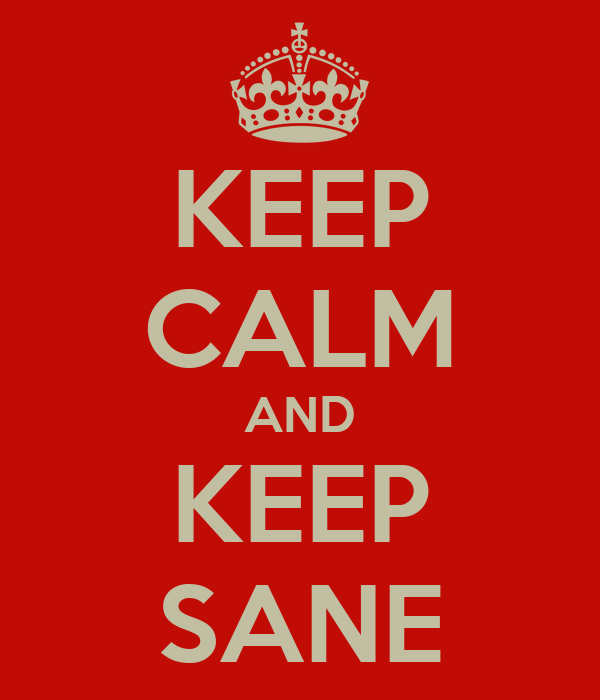 KEEP CALM AND KEEP SANE