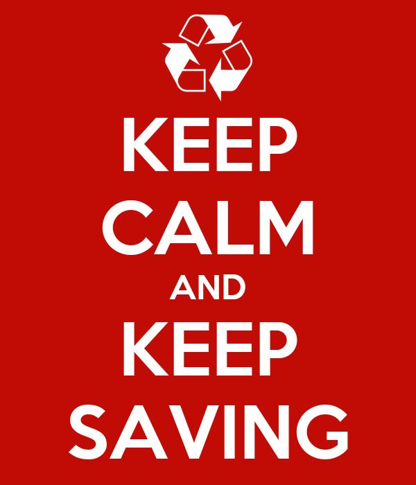 KEEP CALM AND KEEP SAVING