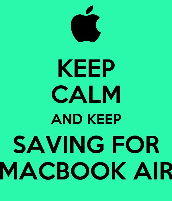 KEEP CALM AND KEEP SAVING FOR MACBOOK AIR