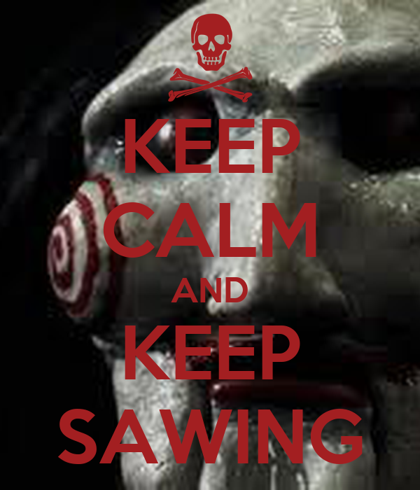 KEEP CALM AND KEEP SAWING
