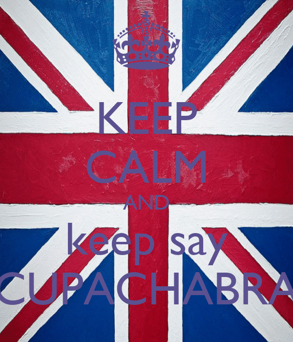 KEEP CALM AND keep say CUPACHABRA