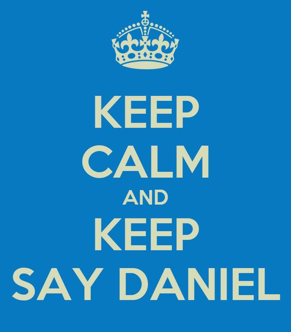 KEEP CALM AND KEEP SAY DANIEL