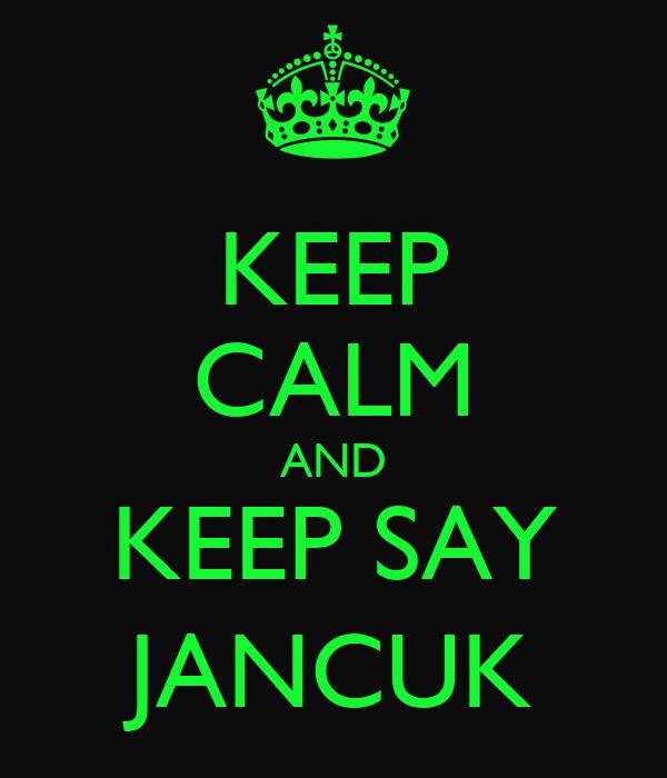 KEEP CALM AND KEEP SAY JANCUK