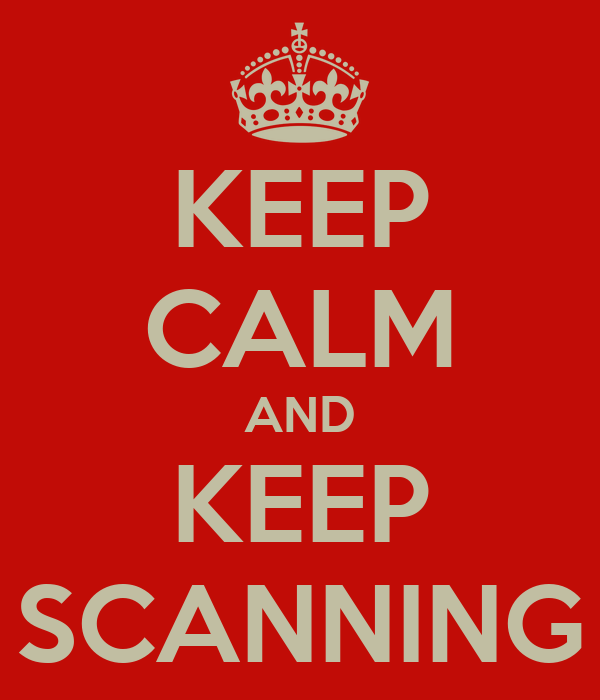 KEEP CALM AND KEEP SCANNING