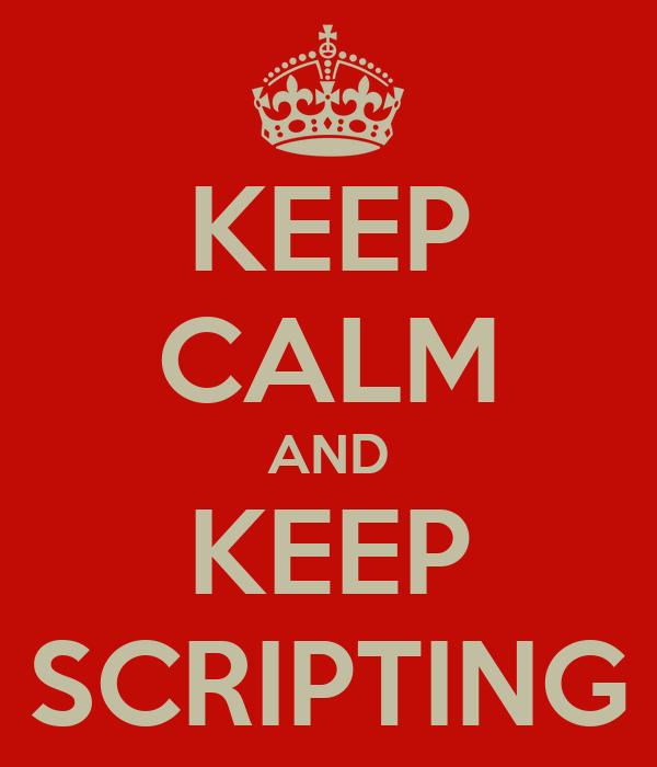 KEEP CALM AND KEEP SCRIPTING