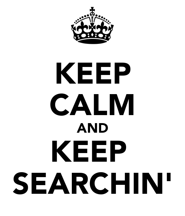 KEEP CALM AND KEEP  SEARCHIN'