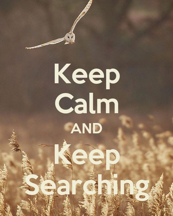 Keep Calm AND Keep Searching