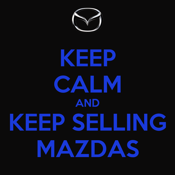 KEEP CALM AND KEEP SELLING MAZDAS