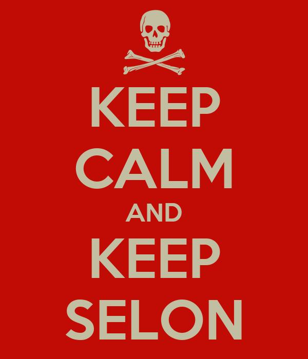 KEEP CALM AND KEEP SELON