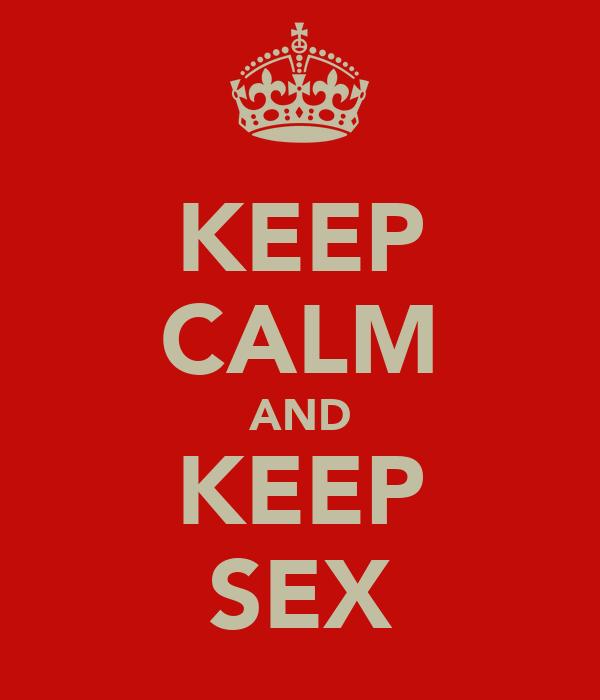 KEEP CALM AND KEEP SEX