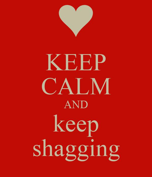 KEEP CALM AND keep shagging
