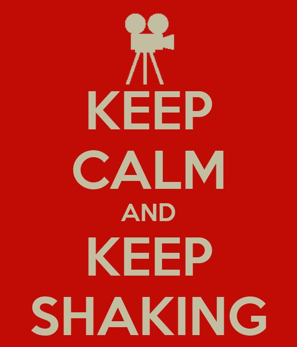 KEEP CALM AND KEEP SHAKING