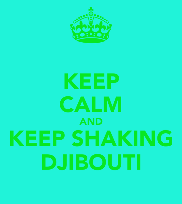 KEEP CALM AND KEEP SHAKING DJIBOUTI