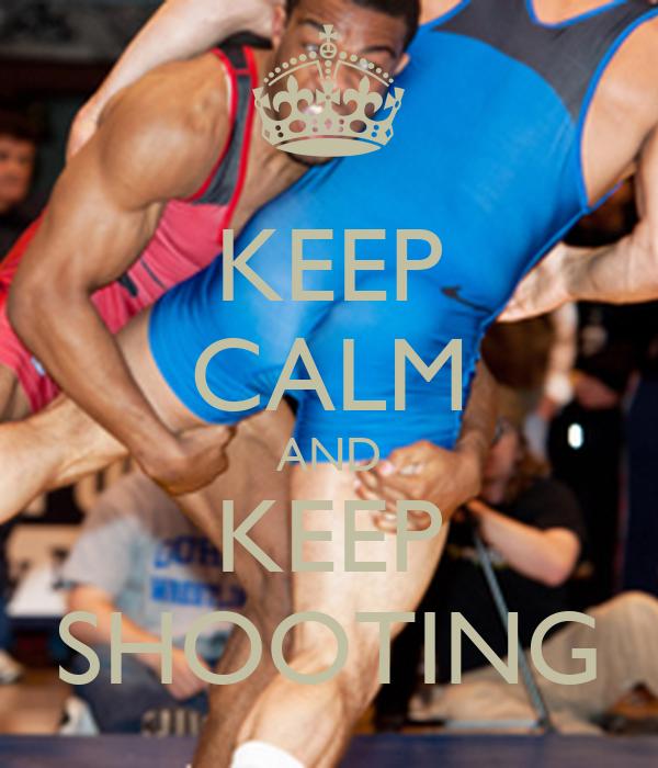 KEEP CALM AND KEEP SHOOTING