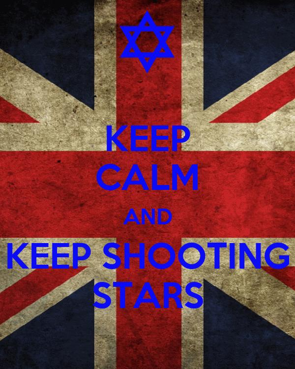 KEEP CALM AND KEEP SHOOTING STARS