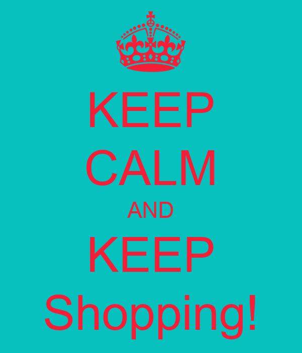 KEEP CALM AND KEEP Shopping!