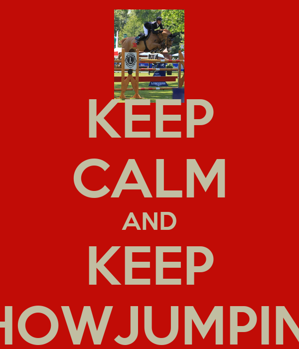 KEEP CALM AND KEEP SHOWJUMPING