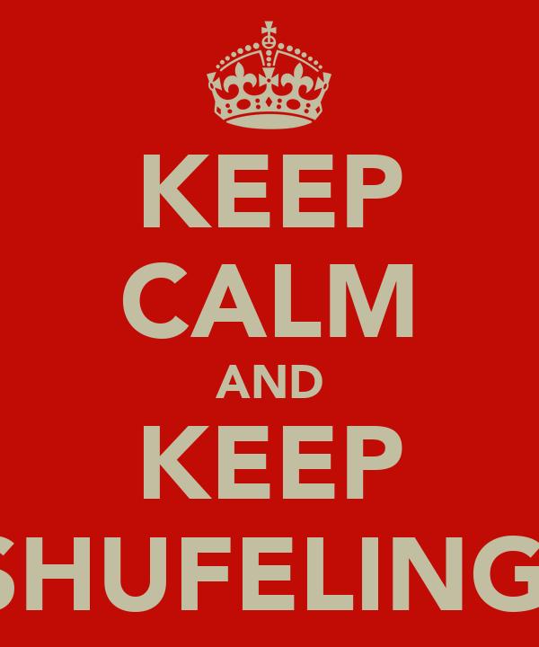KEEP CALM AND KEEP SHUFELING