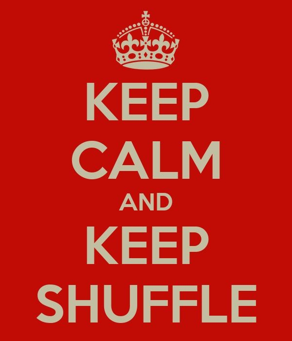 KEEP CALM AND KEEP SHUFFLE
