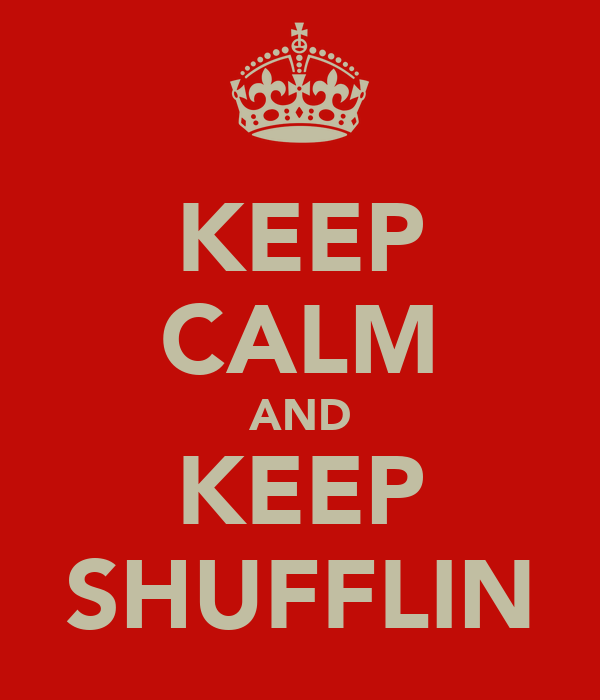 KEEP CALM AND KEEP SHUFFLIN