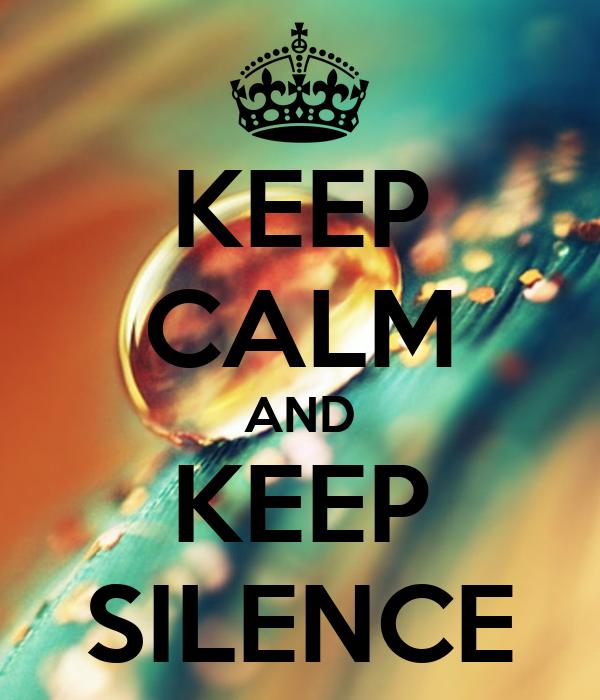 KEEP CALM AND KEEP SILENCE