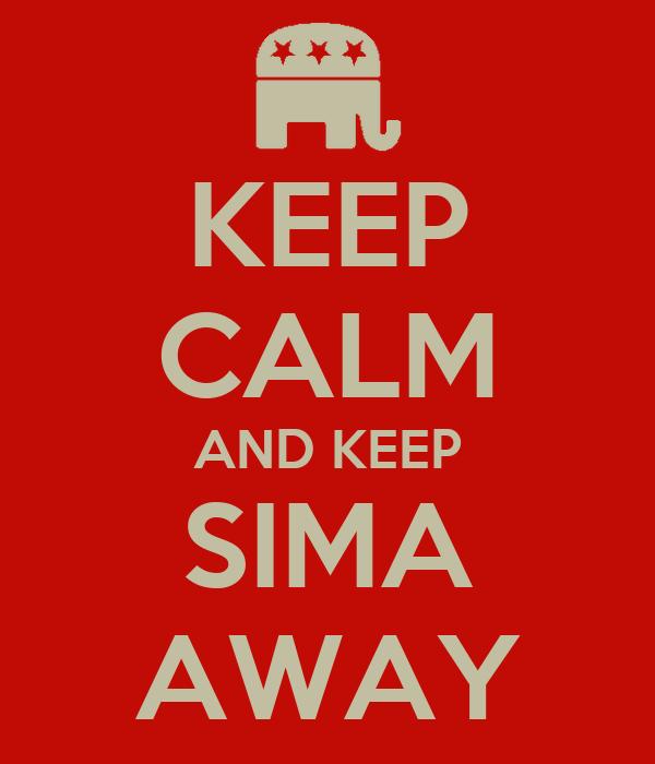KEEP CALM AND KEEP SIMA AWAY