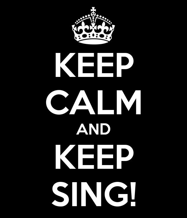 KEEP CALM AND KEEP SING!