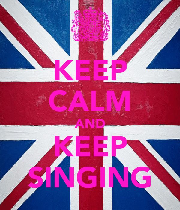 KEEP CALM AND KEEP SINGING