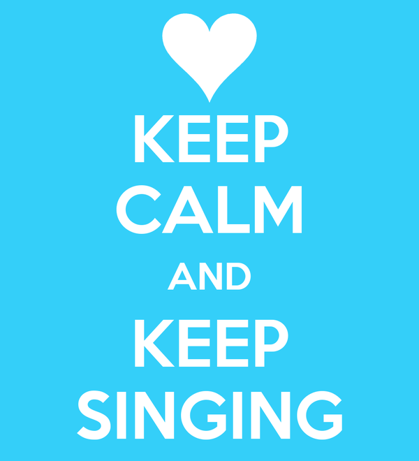 KEEP CALM AND KEEP SINGING