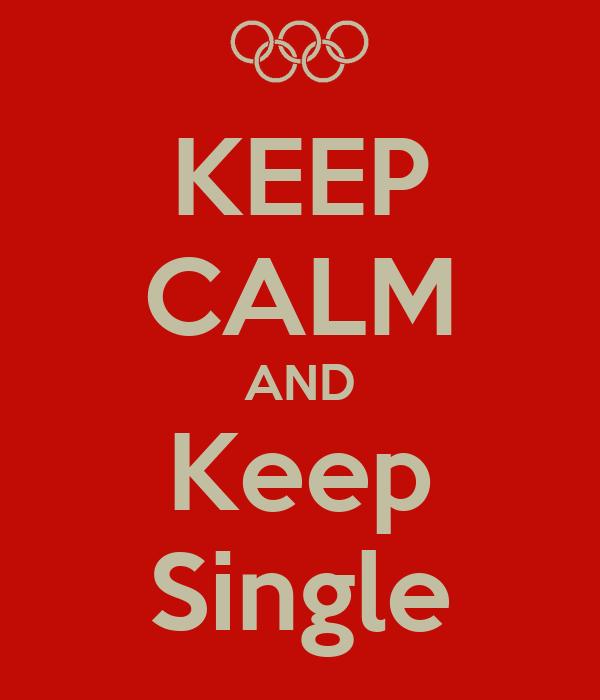 KEEP CALM AND Keep Single