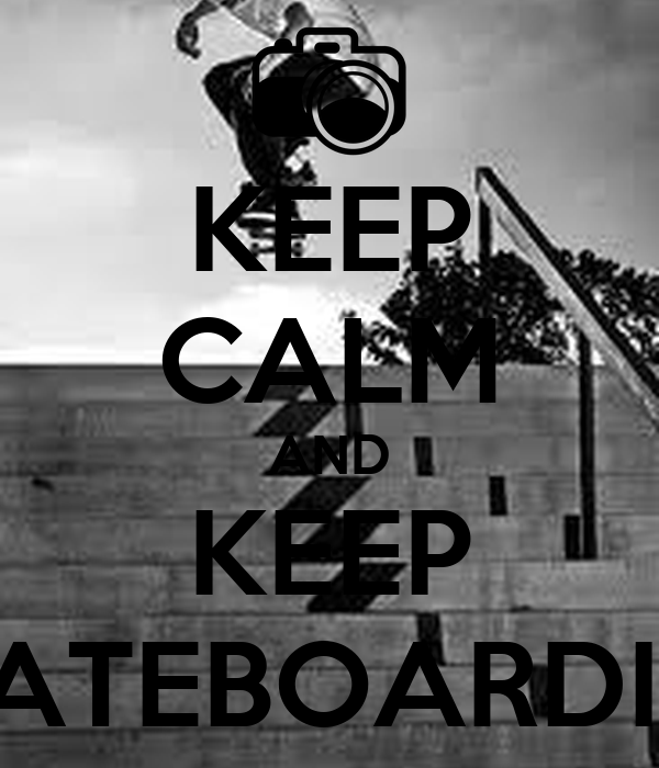 KEEP CALM AND KEEP SKATEBOARDING