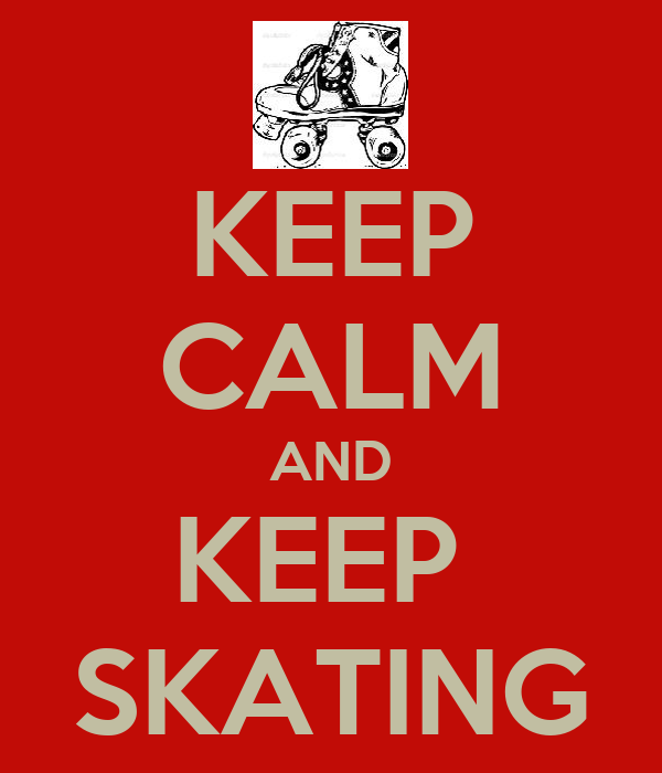 KEEP CALM AND KEEP  SKATING