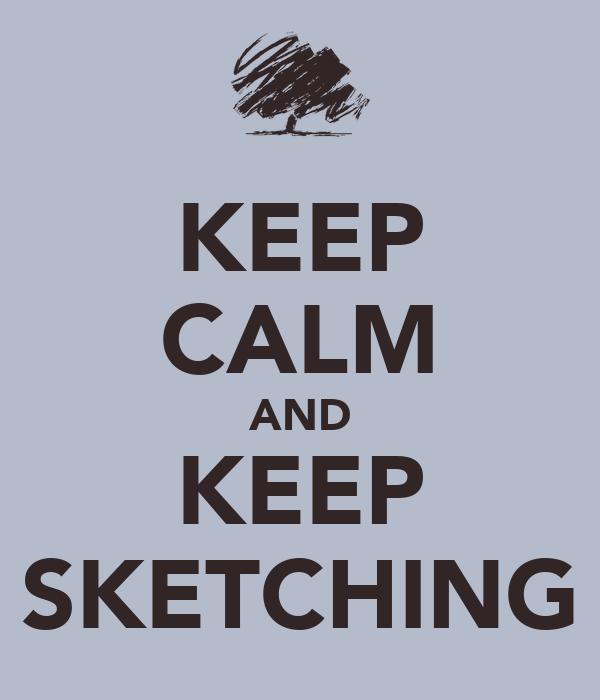 KEEP CALM AND KEEP SKETCHING